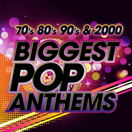 The Biggest Pop Anthems 70s 80s 90s & 2000 by Various Artists