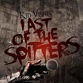 Last of the Spitters by Kid Vishis