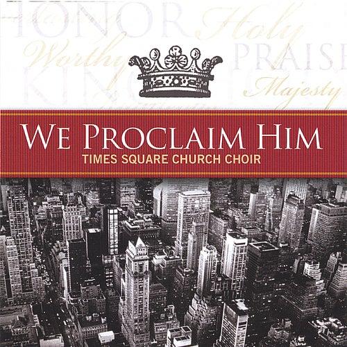 We Proclaim Him by Times Square Church