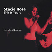 THIS IS YOURS: the official bootleg by Stacie Rose