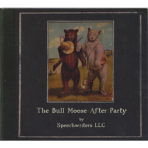 The Bull Moose After Party by Speechwriters LLC