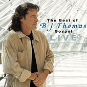 The Best Of Bj Thomas Gospel Live von B.J. Thomas