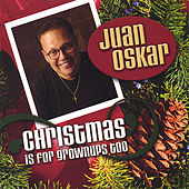 Christmas is for Grownups Too de Juan Oskar