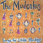 Songs For Little Monkeys by The Mudcakes