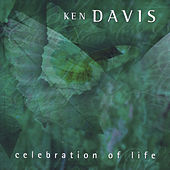 Celebration Of Life by Ken Davis