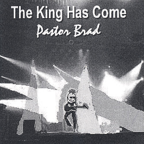 The King Has Come by Pastor Brad