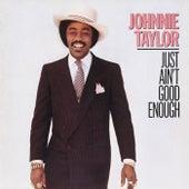 Just Ain't Good Enough von Johnnie Taylor
