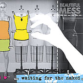 Waiting for the Naked by Beautiful Mess