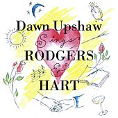 Dawn Upshaw Sings Rodgers & Hart by Dawn Upshaw