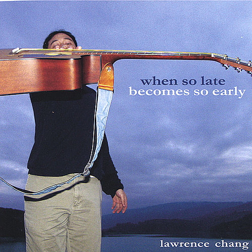 When So Late Becomes So Early by Lawrence Chang