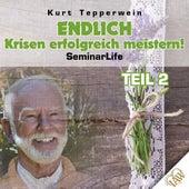 Endlich Krisen erfolgreich meistern! Seminar Life - Teil 2 by Kurt Tepperwein