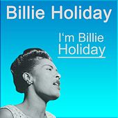 I'm Billie Holiday by Billie Holiday