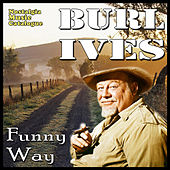Funny Way by Burl Ives