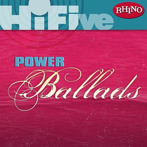 Rhino Hi-Five: Power Ballads by Various Artists