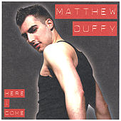 Here I Come by Matthew Duffy
