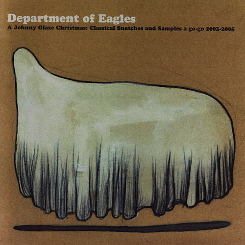A Johnny Glaze Christmas: Classical Snatches and Samples a go-go 2003-2005 by Department of Eagles