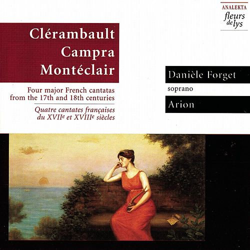 Four Major French Cantatas from the 17th and 18th centuries (Clerambault, Campra, Monteclaire) by Arion