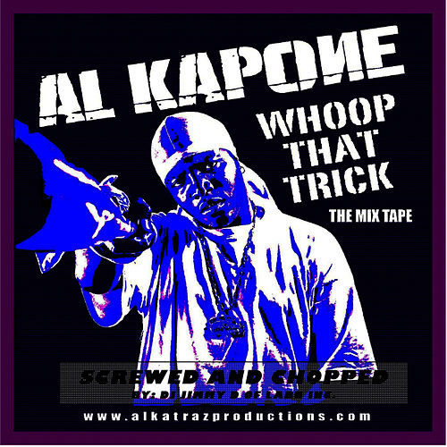 Whoop That Trick Screwed and Chopped by Al Kapone