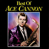 Best Of Ace Cannon by Ace Cannon