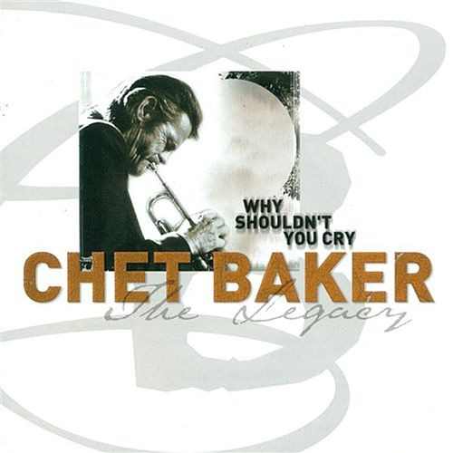 Legacy, Vol. 3: Why Shouldn't You Cry by Chet Baker