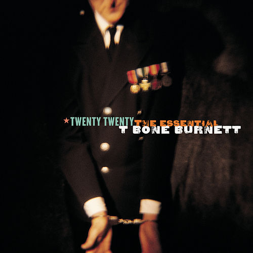 Twenty Twenty: The Essential T Bone Burnett by T Bone Burnett