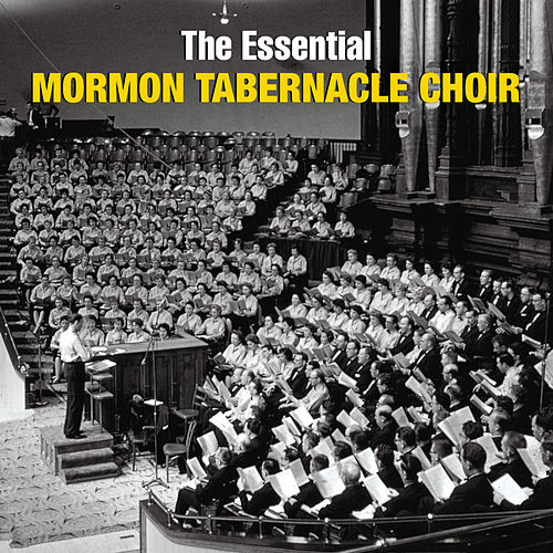 The Essential Mormon Tabernacle Choir by The Mormon Tabernacle Choir
