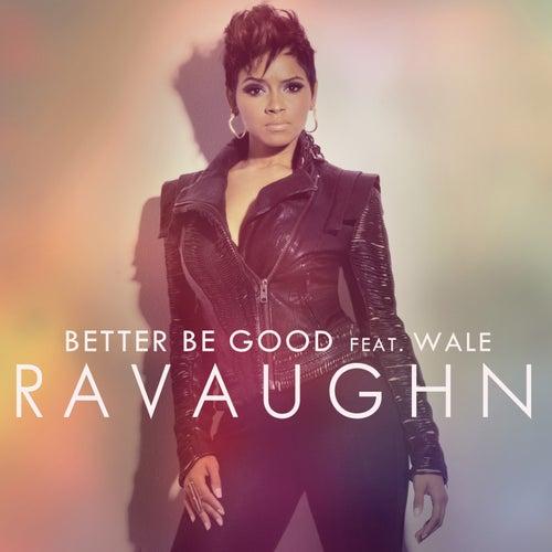 Better Be Good by RaVaughn