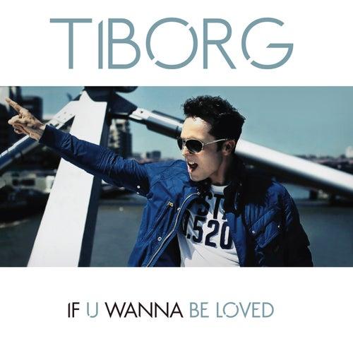 If U Wanna Be Loved de Tiborg
