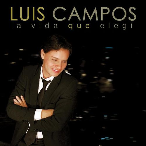 La Vida Que Elegi by Luis Campos