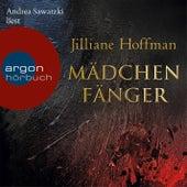 Mädchenfänger (Gekürzte Fassung) von Jilliane Hoffman