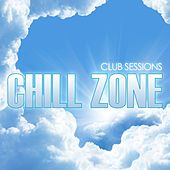 Club Sessions Chill Zone de Various Artists