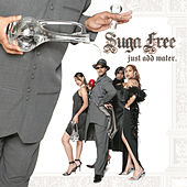Just Add Water by Suga Free