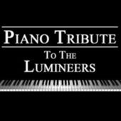 Piano Tribute to The Lumineers by Piano Tribute Players