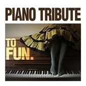 Piano Tribute to Fun. by Piano Tribute Players