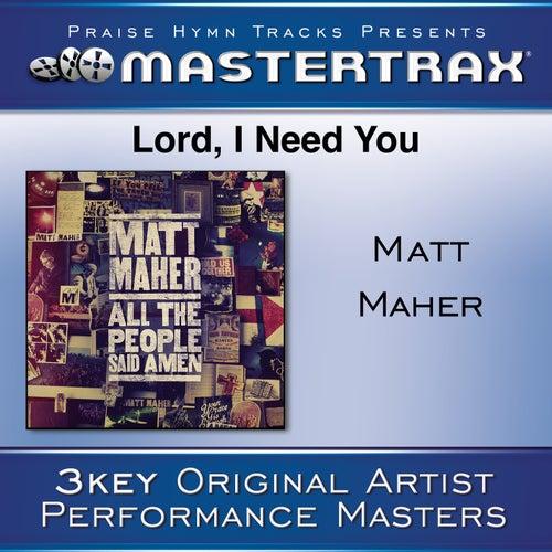 Lord, I Need You [Performance Tracks] by Matt Maher