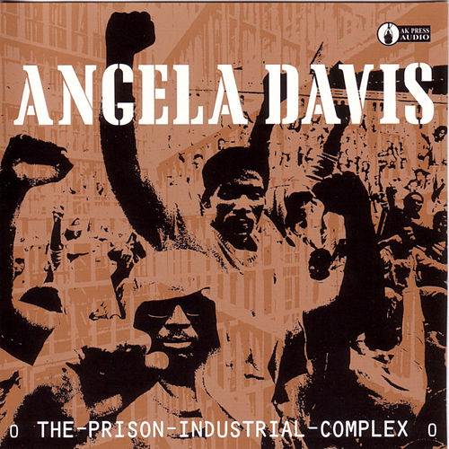 The Prison Industrial Complex by Angela  Davis