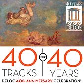 40 for 40 Tracks Years: Delos' 40th Anniversary Celebration! by Various Artists