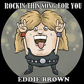 Rockin This Song for You by Eddie Brown