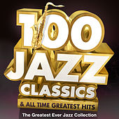 100 Jazz Classics & All Time Original Classic Hits - The Greatest Ever Jazz Collection de Various Artists