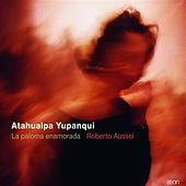 Yupanqui: La paloma enamorada by Roberto Aussel