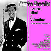 Louise, Mimi and Valentine…Thank Heaven for Them All de Maurice Chevalier