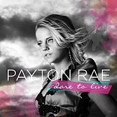 Dare to Live by Payton Rae