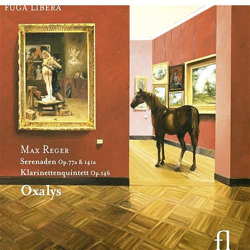 Reger: Serenaden Op. 141a & 77a, Klarinettenquintett Op. 146 by Oxalys
