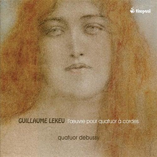 Lekeu: L'oeuvre pour quatuor à cordes by Quatuor Debussy