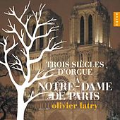 Trois siècles d'orgue à Notre Dame de Paris de Olivier Latry