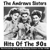 Hits of the 30s (The Greatest Hits of the Andrews Sisters in the 1930s) by The Andrews Sisters