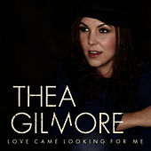 Love Came Looking for Me by Thea Gilmore