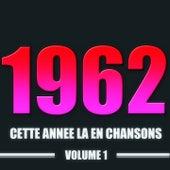 Cette année-là en chansons : 1962, vol. 1 (20 succès) de Various Artists