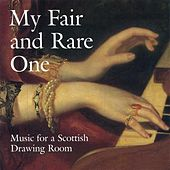 My Fair and Rare One: Music for a Scottish Drawing Room by Various Artists