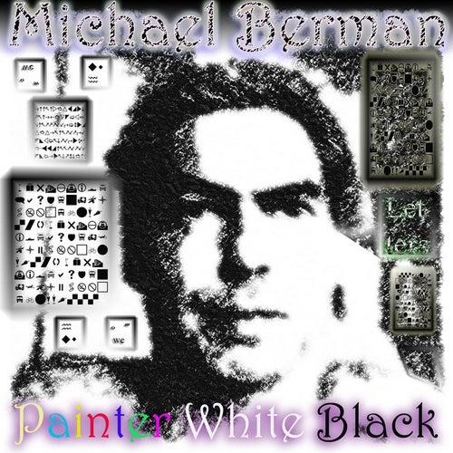 Painter White Black by Michael Berman